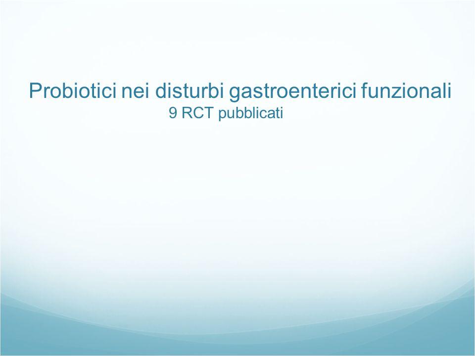 Probiotici nei disturbi gastroenterici funzionali 9 RCT pubblicati