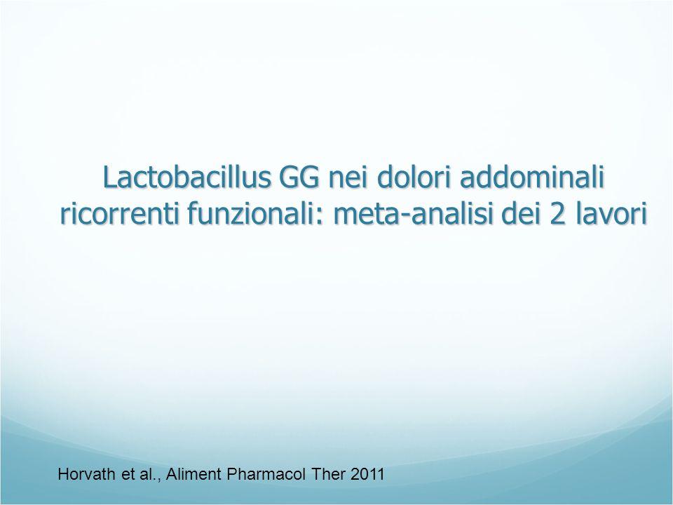 Lactobacillus GG nei dolori addominali ricorrenti funzionali: meta-analisi dei 2 lavori Horvath et al., Aliment Pharmacol Ther 2011