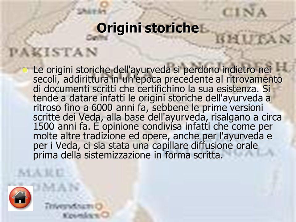Origini storiche Le origini storiche dell ayurveda si perdono indietro nei secoli, addirittura in un epoca precedente al ritrovamento di documenti scritti che certifichino la sua esistenza.