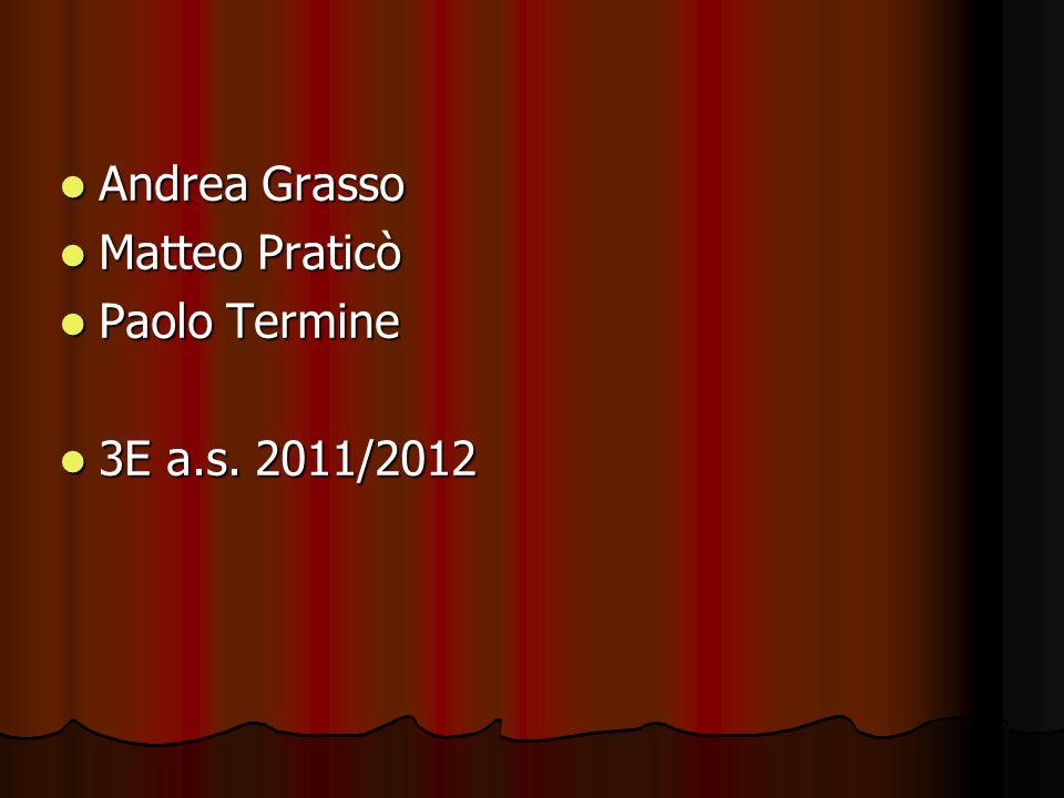 Andrea Grasso Andrea Grasso Matteo Praticò Matteo Praticò Paolo Termine Paolo Termine 3E a.s.