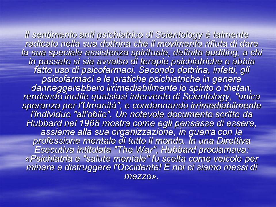 Il sentimento anti psichiatrico di Scientology è talmente radicato nella sua dottrina che il movimento rifiuta di dare la sua speciale assistenza spir