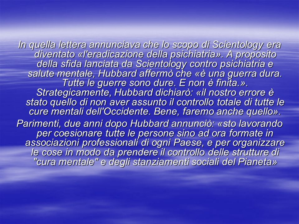 In quella lettera annunciava che lo scopo di Scientology era diventato «l'eradicazione della psichiatria». A proposito della sfida lanciata da Sciento
