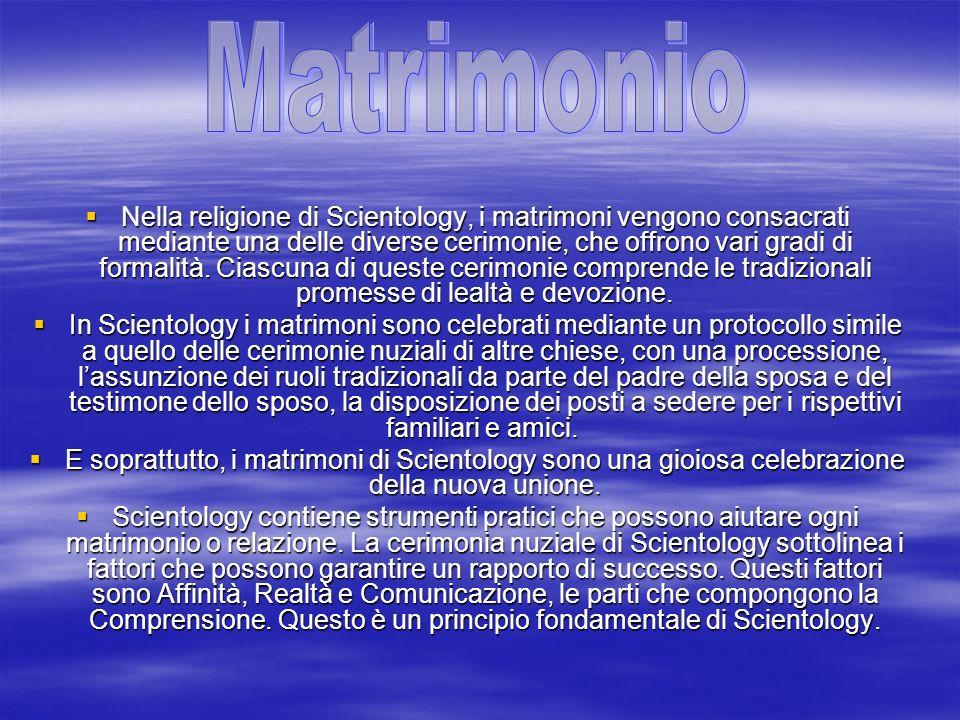 Nella religione di Scientology, i matrimoni vengono consacrati mediante una delle diverse cerimonie, che offrono vari gradi di formalità. Ciascuna di