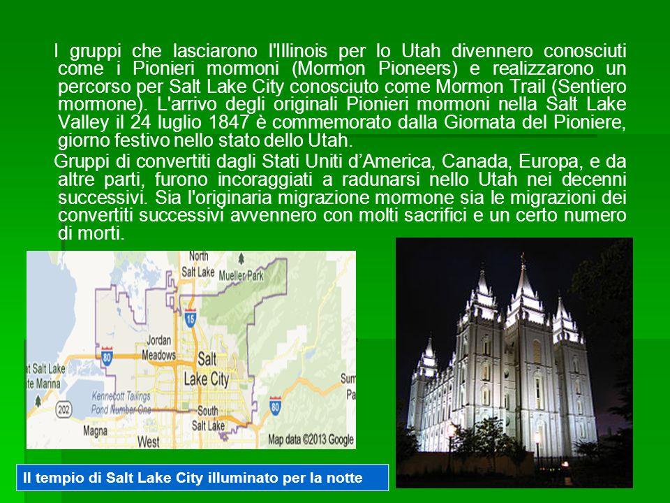 I gruppi che lasciarono l Illinois per lo Utah divennero conosciuti come i Pionieri mormoni (Mormon Pioneers) e realizzarono un percorso per Salt Lake City conosciuto come Mormon Trail (Sentiero mormone).