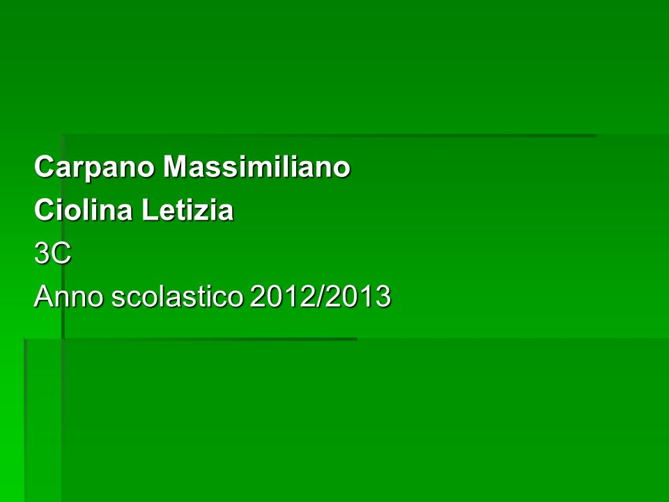 Carpano Massimiliano Ciolina Letizia 3C Anno scolastico 2012/2013