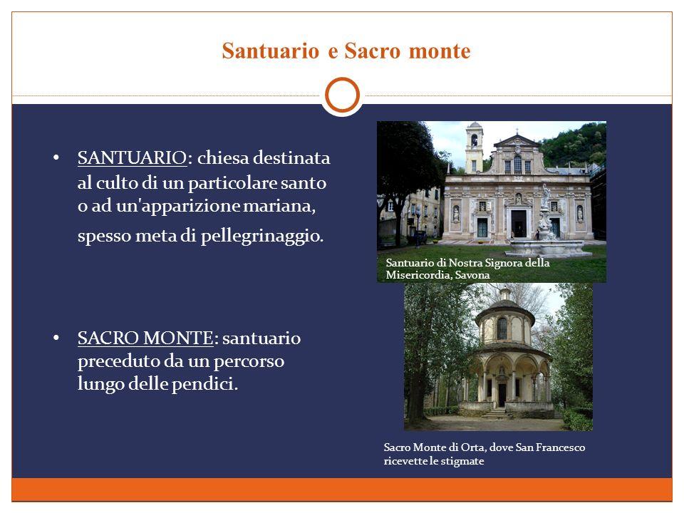 Santuario e Sacro monte SANTUARIO: chiesa destinata al culto di un particolare santo o ad un'apparizione mariana, spesso meta di pellegrinaggio. SACRO