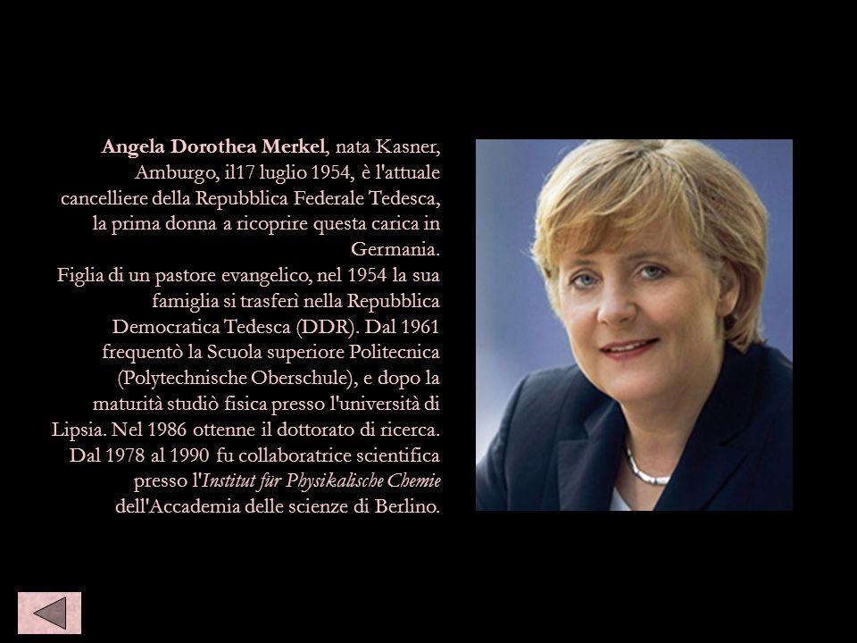 Angela Dorothea Merkel, nata Kasner, Amburgo, il17 luglio 1954, è l'attuale cancelliere della Repubblica Federale Tedesca, la prima donna a ricoprire