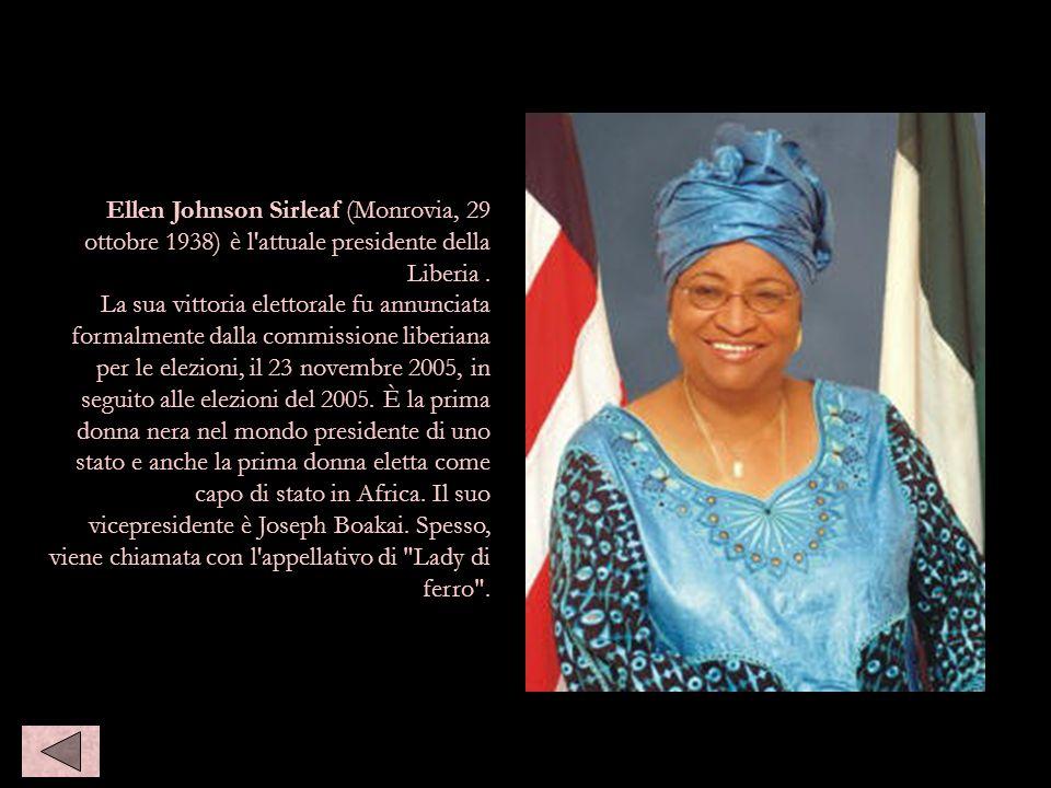 Ellen Johnson Sirleaf (Monrovia, 29 ottobre 1938) è l'attuale presidente della Liberia. La sua vittoria elettorale fu annunciata formalmente dalla com