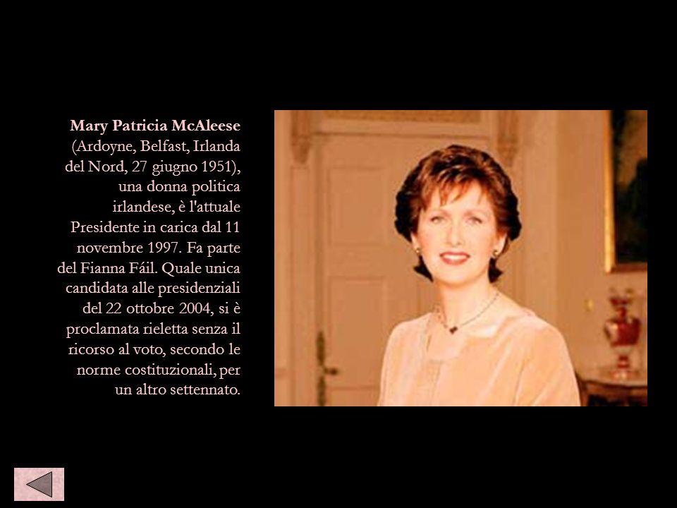 Mary Patricia McAleese (Ardoyne, Belfast, Irlanda del Nord, 27 giugno 1951), una donna politica irlandese, è l'attuale Presidente in carica dal 11 nov