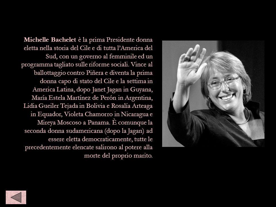 Michelle Bachelet è la prima Presidente donna eletta nella storia del Cile e di tutta lAmerica del Sud, con un governo al femminile ed un programma ta