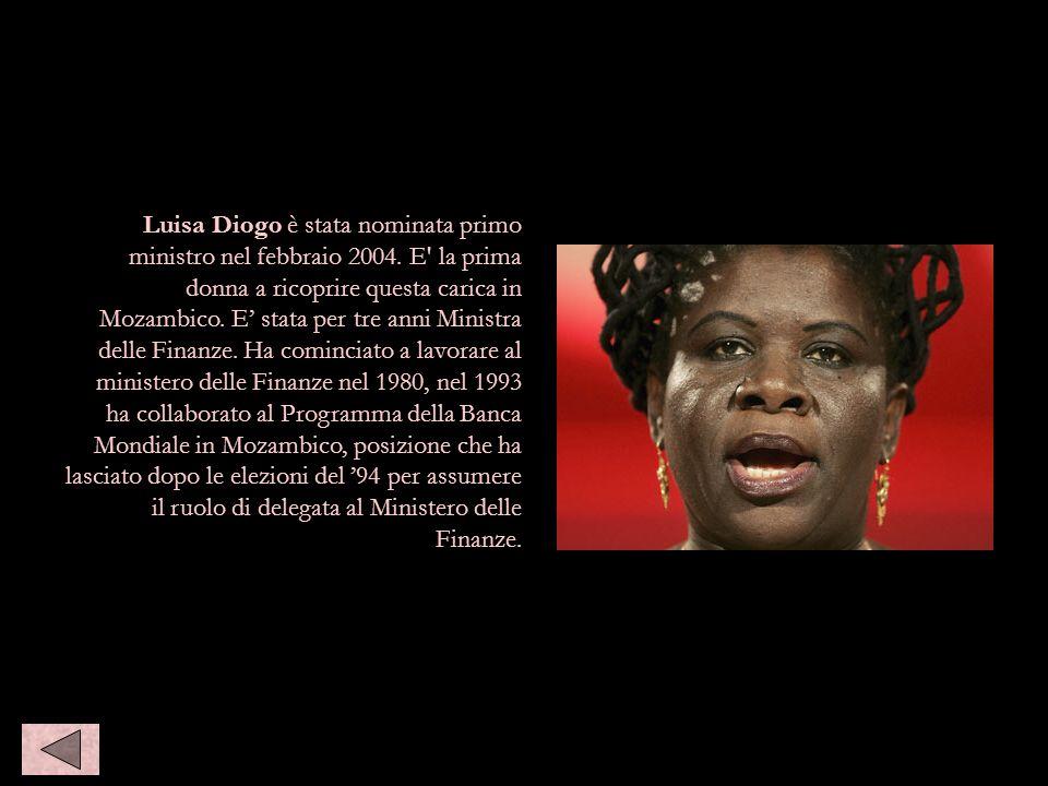 Luisa Diogo è stata nominata primo ministro nel febbraio 2004. E' la prima donna a ricoprire questa carica in Mozambico. E stata per tre anni Ministra