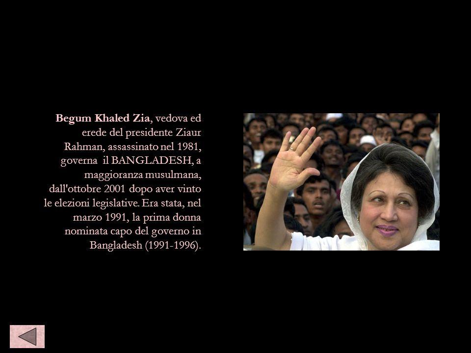 Begum Khaled Zia, vedova ed erede del presidente Ziaur Rahman, assassinato nel 1981, governa il BANGLADESH, a maggioranza musulmana, dall'ottobre 2001