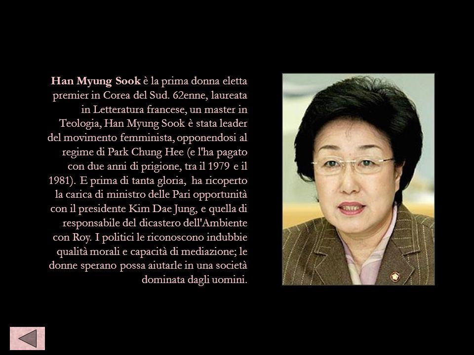 Han Myung Sook è la prima donna eletta premier in Corea del Sud. 62enne, laureata in Letteratura francese, un master in Teologia, Han Myung Sook è sta