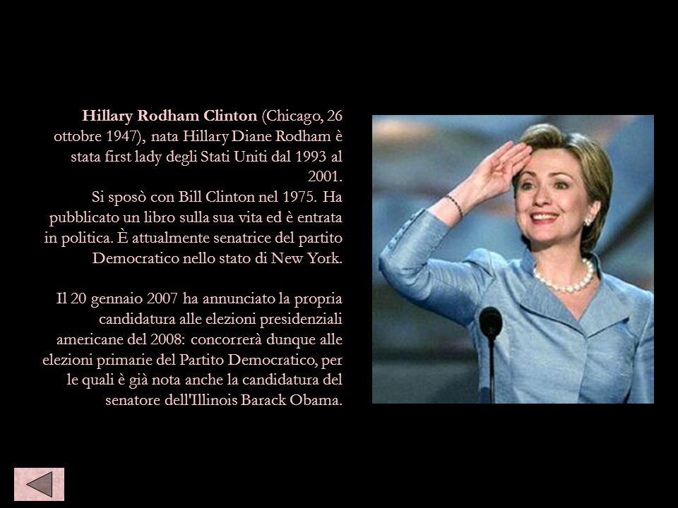 Hillary Rodham Clinton (Chicago, 26 ottobre 1947), nata Hillary Diane Rodham è stata first lady degli Stati Uniti dal 1993 al 2001. Si sposò con Bill