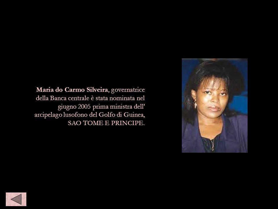 Maria do Carmo Silveira, governatrice della Banca centrale è stata nominata nel giugno 2005 prima ministra dell' arcipelago lusofono del Golfo di Guin