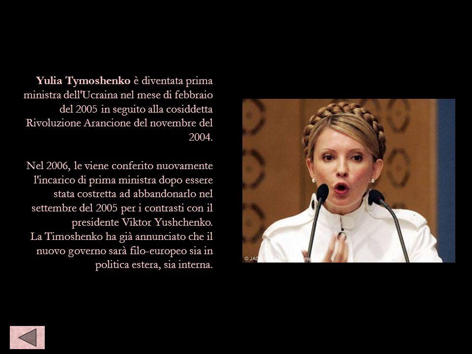 Yulia Tymoshenko è diventata prima ministra dell'Ucraina nel mese di febbraio del 2005 in seguito alla cosiddetta Rivoluzione Arancione del novembre d