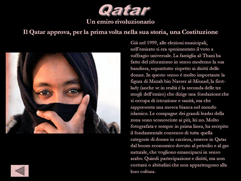 Qatar Un emiro rivoluzionario Il Qatar approva, per la prima volta nella sua storia, una Costituzione Già nel 1999, alle elezioni municipali, nellemir