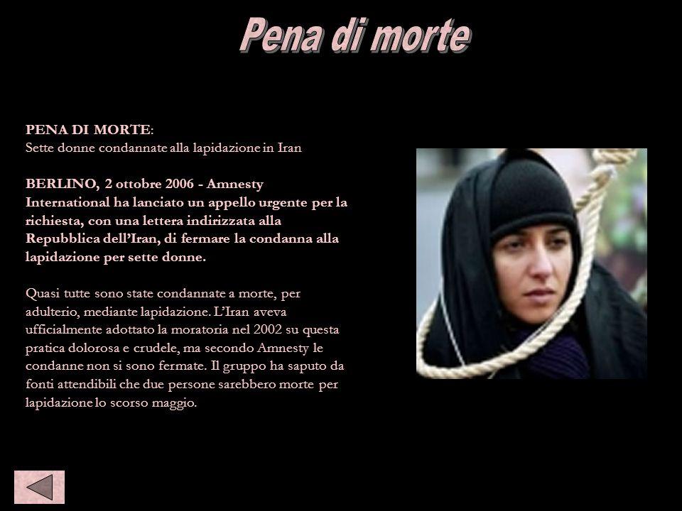 Pena di morte PENA DI MORTE: Sette donne condannate alla lapidazione in Iran BERLINO, 2 ottobre 2006 - Amnesty International ha lanciato un appello ur