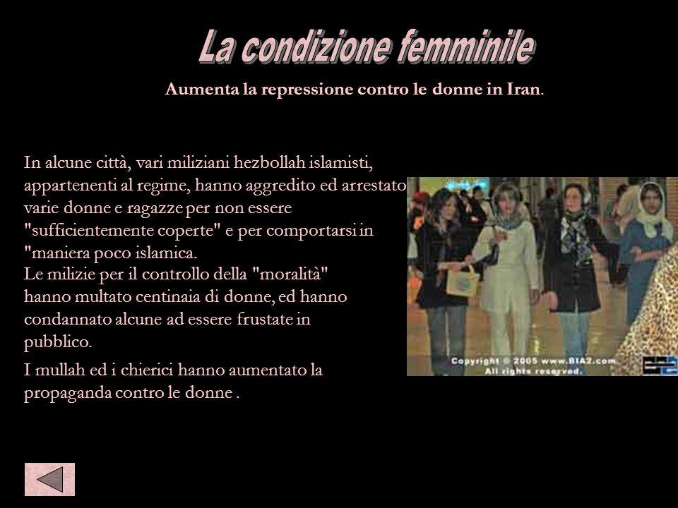 Condizione Femminile Aumenta la repressione contro le donne in Iran. In alcune città, vari miliziani hezbollah islamisti, appartenenti al regime, hann