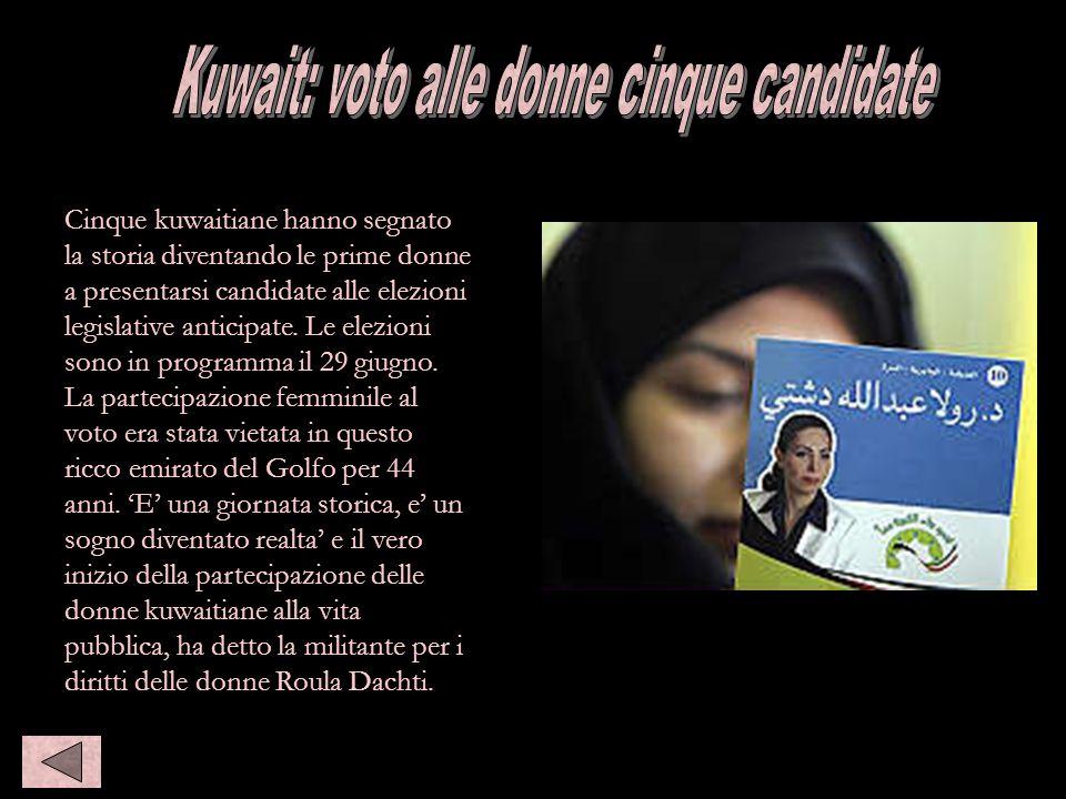 Kuwait: voto, 5 donne candidate Maggio 25th, 2006 Cinque kuwaitiane hanno segnato la storia diventando le prime donne a presentarsi candidate alle ele