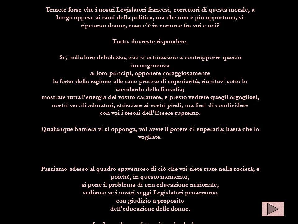 Temete forse che i nostri Legislatori francesi, correttori di questa morale, a lungo appesa ai rami della politica, ma che non è più opportuna, vi rip