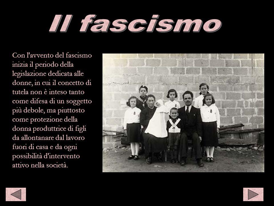 Con l'avvento del fascismo inizia il periodo della legislazione dedicata alle donne, in cui il concetto di tutela non è inteso tanto come difesa di un