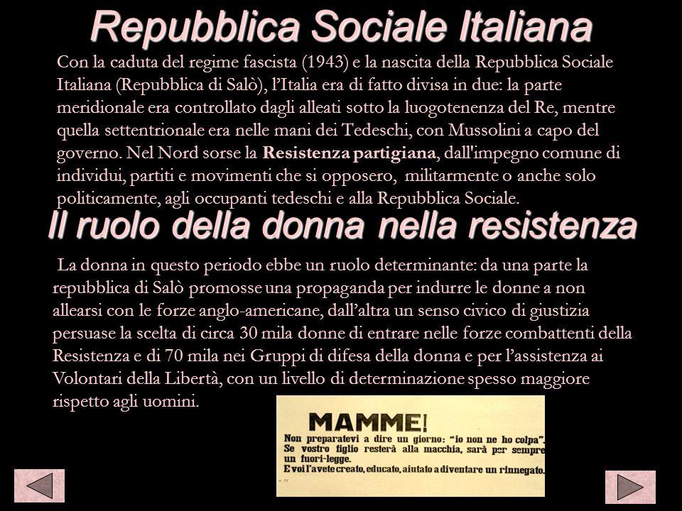 Repubblica Sociale Italiana Con la caduta del regime fascista (1943) e la nascita della Repubblica Sociale Italiana (Repubblica di Salò), lItalia era