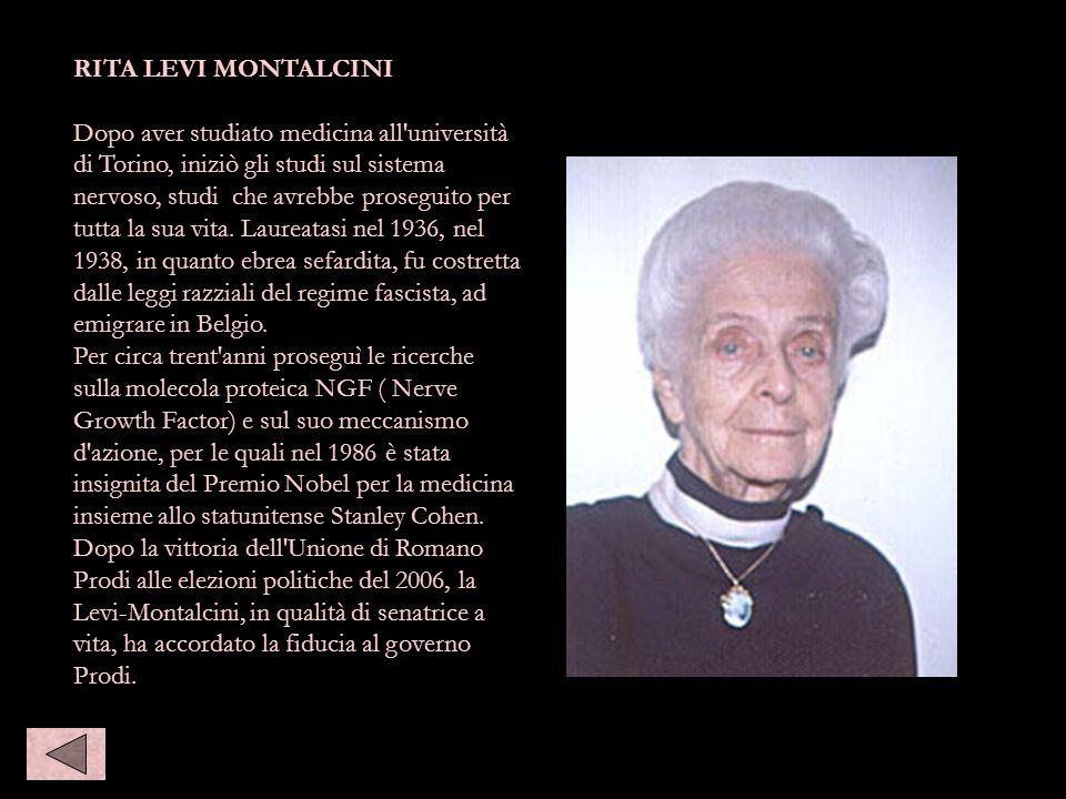 Rita levi montalcini RITA LEVI MONTALCINI Dopo aver studiato medicina all'università di Torino, iniziò gli studi sul sistema nervoso, studi che avrebb