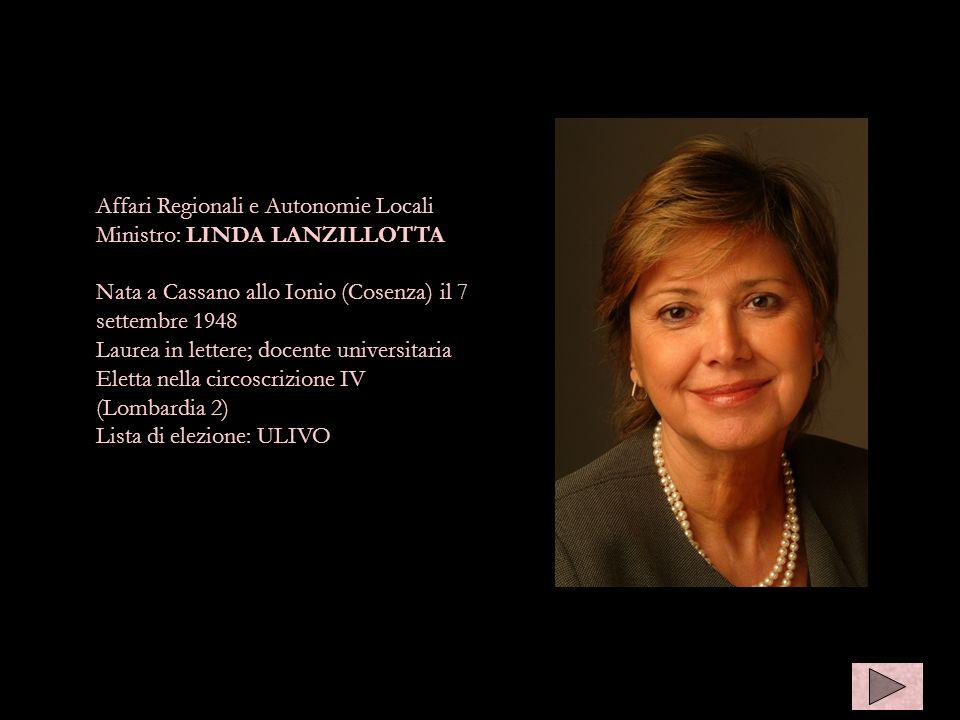 Affari Regionali e Autonomie Locali Ministro: LINDA LANZILLOTTA Nata a Cassano allo Ionio (Cosenza) il 7 settembre 1948 Laurea in lettere; docente uni