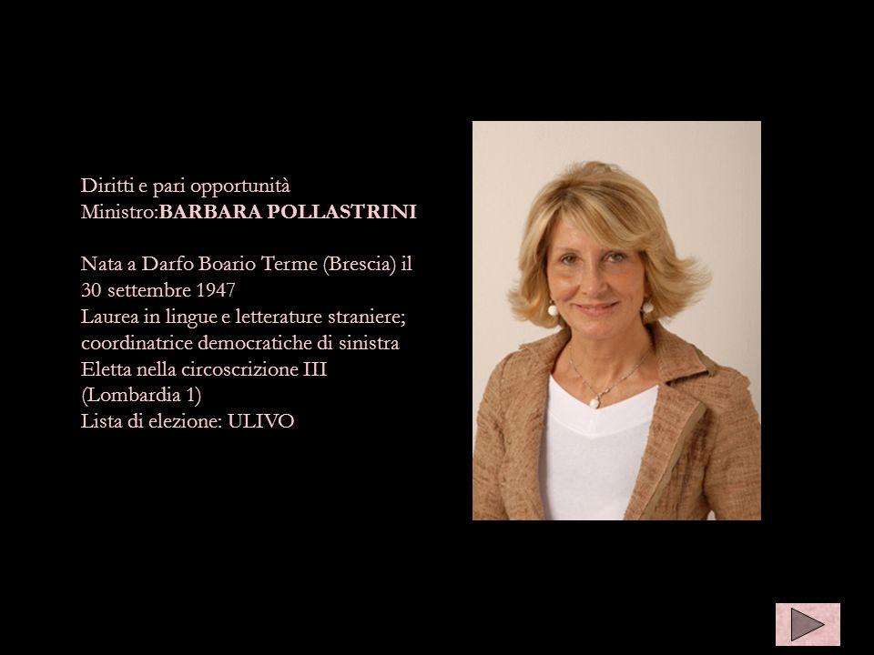 Diritti e pari opportunità Ministro:BARBARA POLLASTRINI Nata a Darfo Boario Terme (Brescia) il 30 settembre 1947 Laurea in lingue e letterature strani