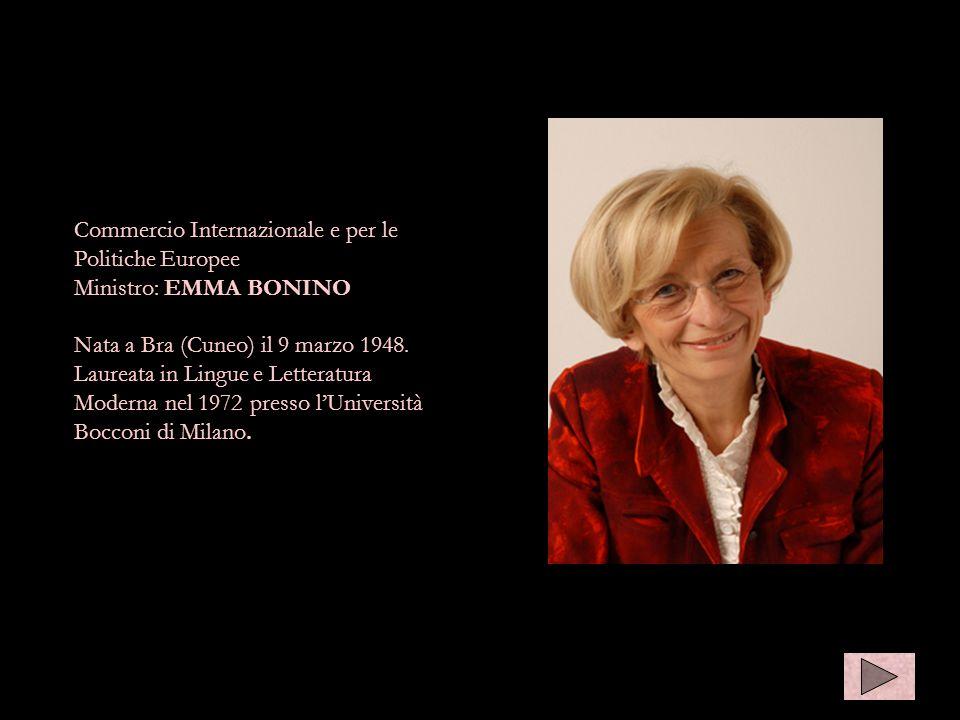 Commercio Internazionale e per le Politiche Europee Ministro: EMMA BONINO Nata a Bra (Cuneo) il 9 marzo 1948. Laureata in Lingue e Letteratura Moderna
