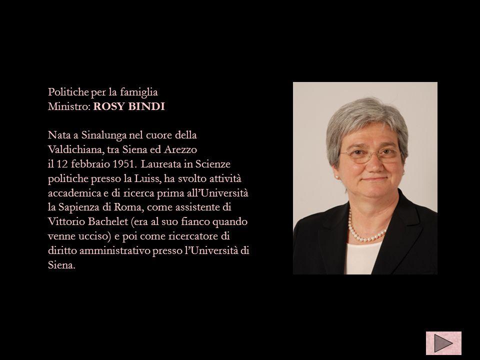 Politiche per la famiglia Ministro: ROSY BINDI Nata a Sinalunga nel cuore della Valdichiana, tra Siena ed Arezzo il 12 febbraio 1951. Laureata in Scie