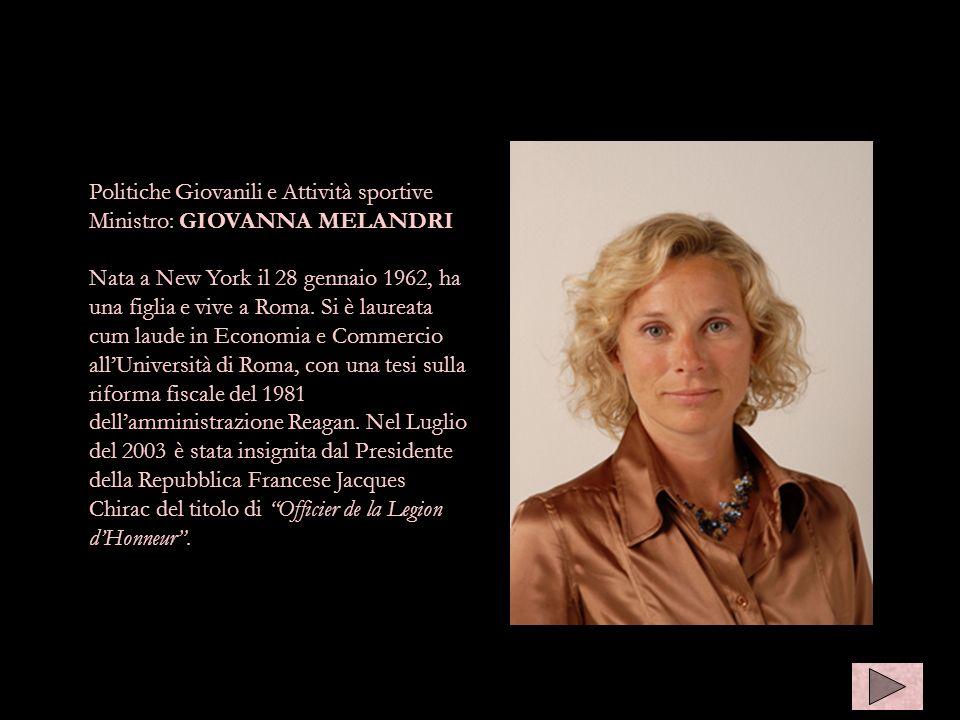 Politiche Giovanili e Attività sportive Ministro: GIOVANNA MELANDRI Nata a New York il 28 gennaio 1962, ha una figlia e vive a Roma. Si è laureata cum