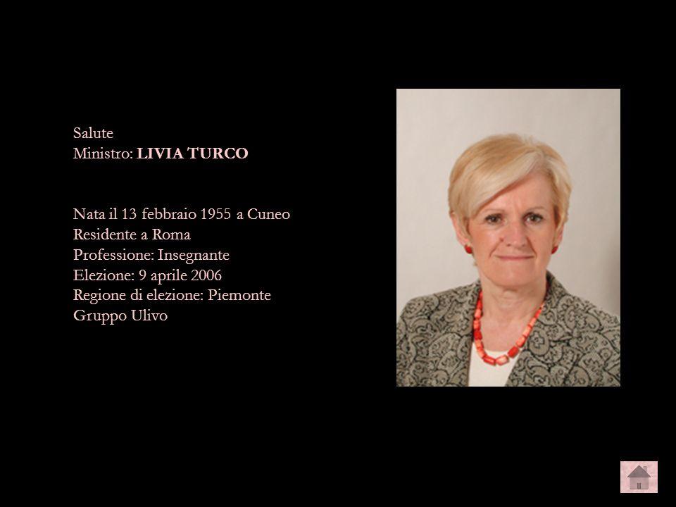 Salute Ministro: LIVIA TURCO Nata il 13 febbraio 1955 a Cuneo Residente a Roma Professione: Insegnante Elezione: 9 aprile 2006 Regione di elezione: Pi