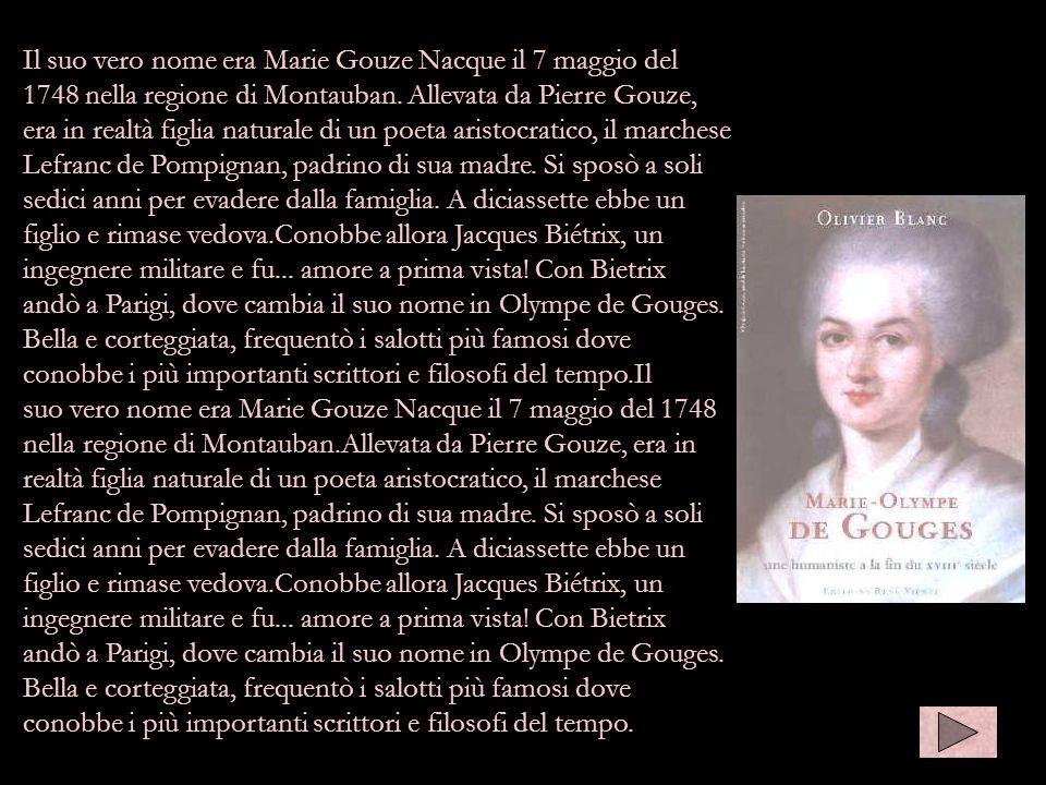 Il suo vero nome era Marie Gouze Nacque il 7 maggio del 1748 nella regione di Montauban. Allevata da Pierre Gouze, era in realtà figlia naturale di un
