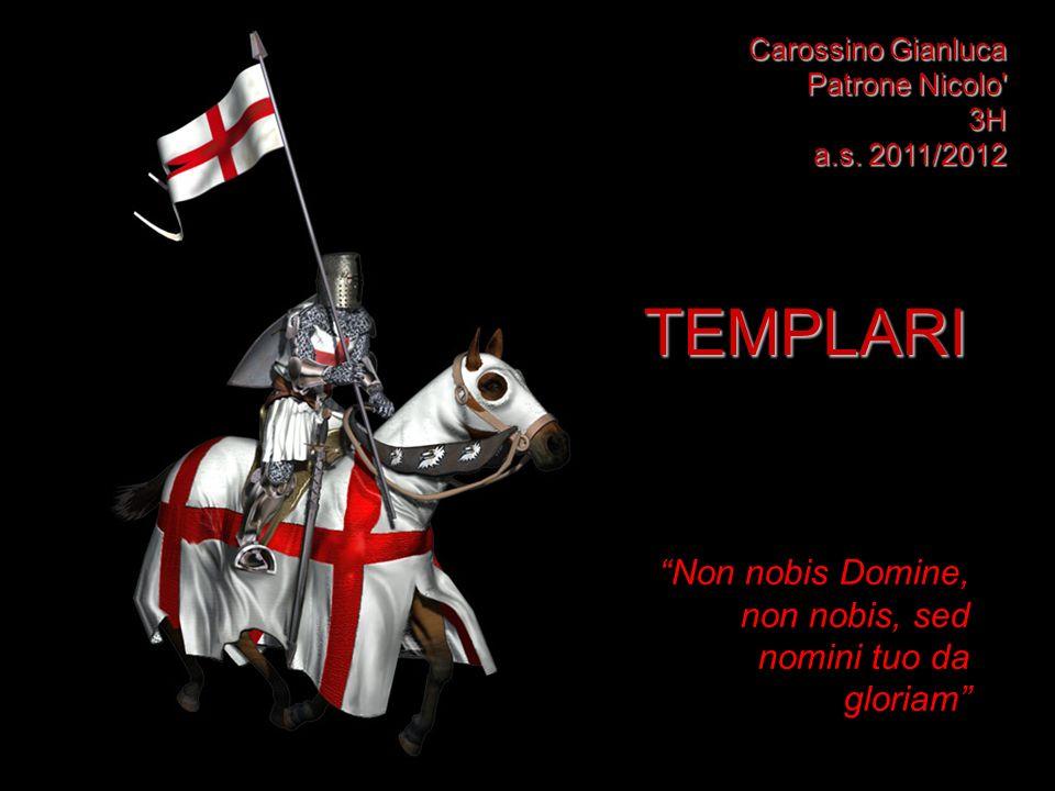 TEMPLARI Non nobis Domine, non nobis, sed nomini tuo da gloriam Carossino Gianluca Patrone Nicolo' 3H a.s. 2011/2012