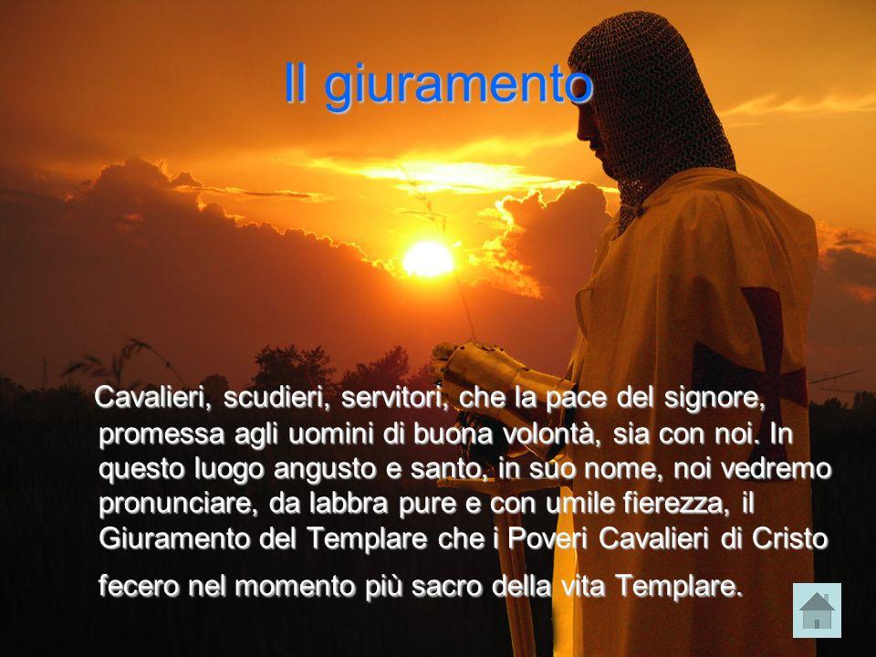 Il giuramento Cavalieri, scudieri, servitori, che la pace del signore, promessa agli uomini di buona volontà, sia con noi. In questo luogo angusto e s