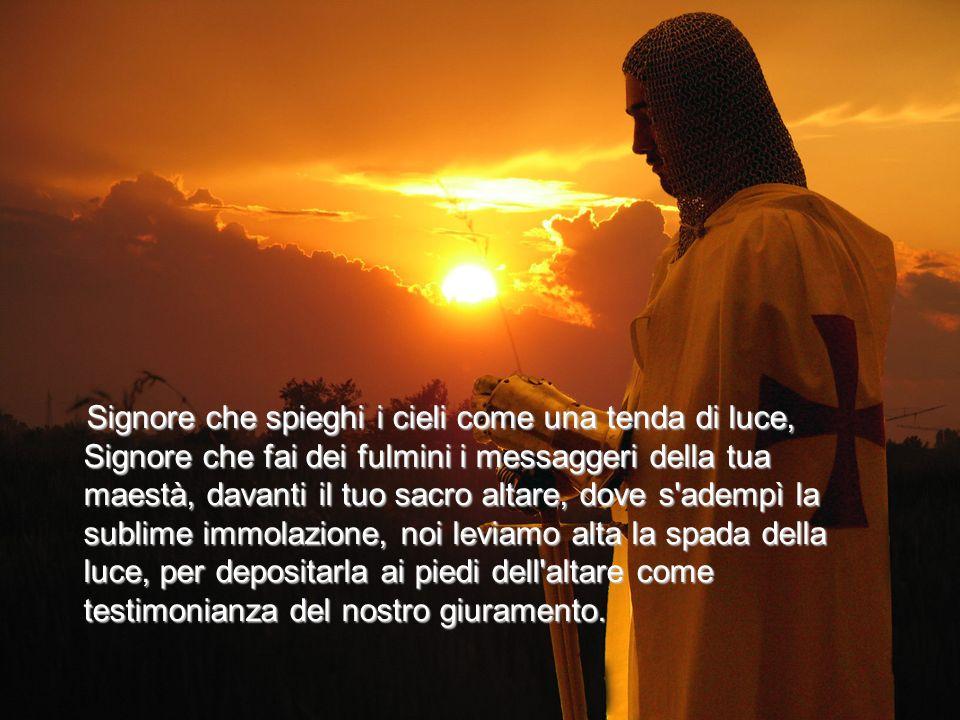 Signore che spieghi i cieli come una tenda di luce, Signore che fai dei fulmini i messaggeri della tua maestà, davanti il tuo sacro altare, dove s'ade