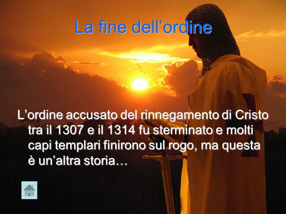 La fine dellordine Lordine accusato del rinnegamento di Cristo tra il 1307 e il 1314 fu sterminato e molti capi templari finirono sul rogo, ma questa