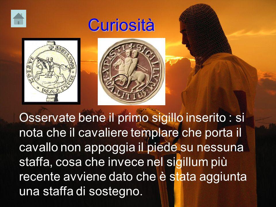Curiosità Osservate bene il primo sigillo inserito : si nota che il cavaliere templare che porta il cavallo non appoggia il piede su nessuna staffa, c