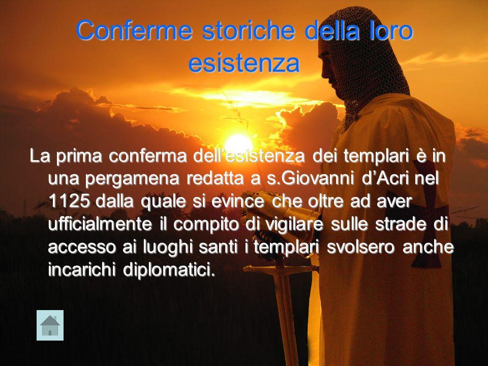 Conferme storiche della loro esistenza La prima conferma dellesistenza dei templari è in una pergamena redatta a s.Giovanni dAcri nel 1125 dalla quale