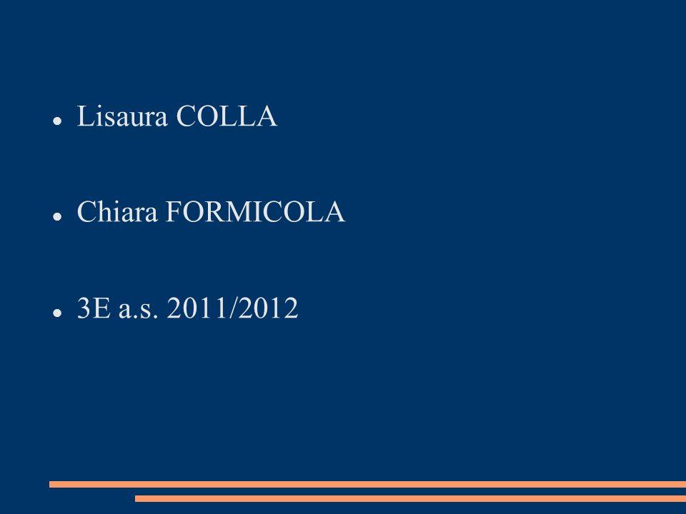 Lisaura COLLA Chiara FORMICOLA 3E a.s. 2011/2012