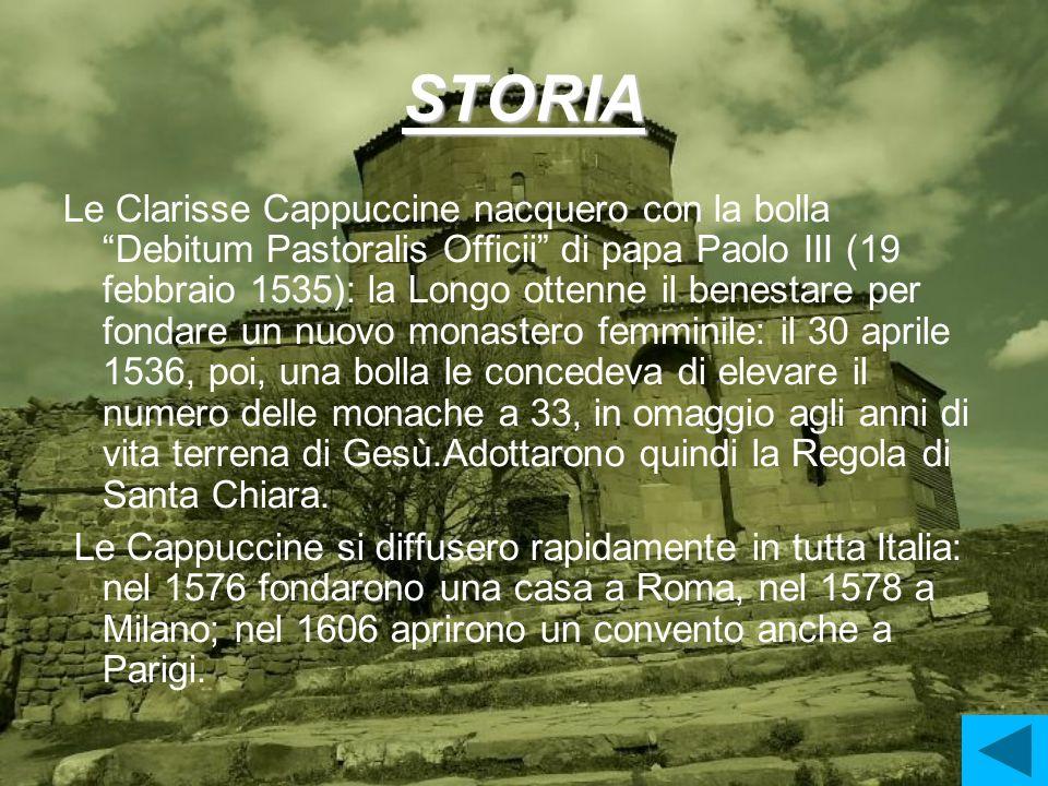 STORIA Le Clarisse Cappuccine nacquero con la bolla Debitum Pastoralis Officii di papa Paolo III (19 febbraio 1535): la Longo ottenne il benestare per