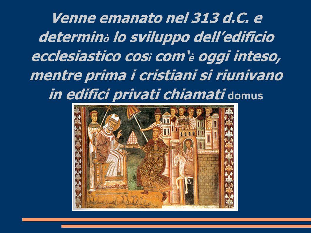 L'Editto di Costantino Venne emanato nel 313 d.C. e determin ò lo sviluppo delledificio ecclesiastico cos ì com è oggi inteso, mentre prima i cristian