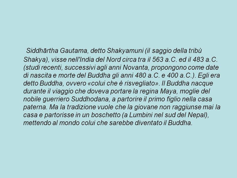 Siddhārtha Gautama, detto Shakyamuni (il saggio della tribù Shakya), visse nell India del Nord circa tra il 563 a.C.