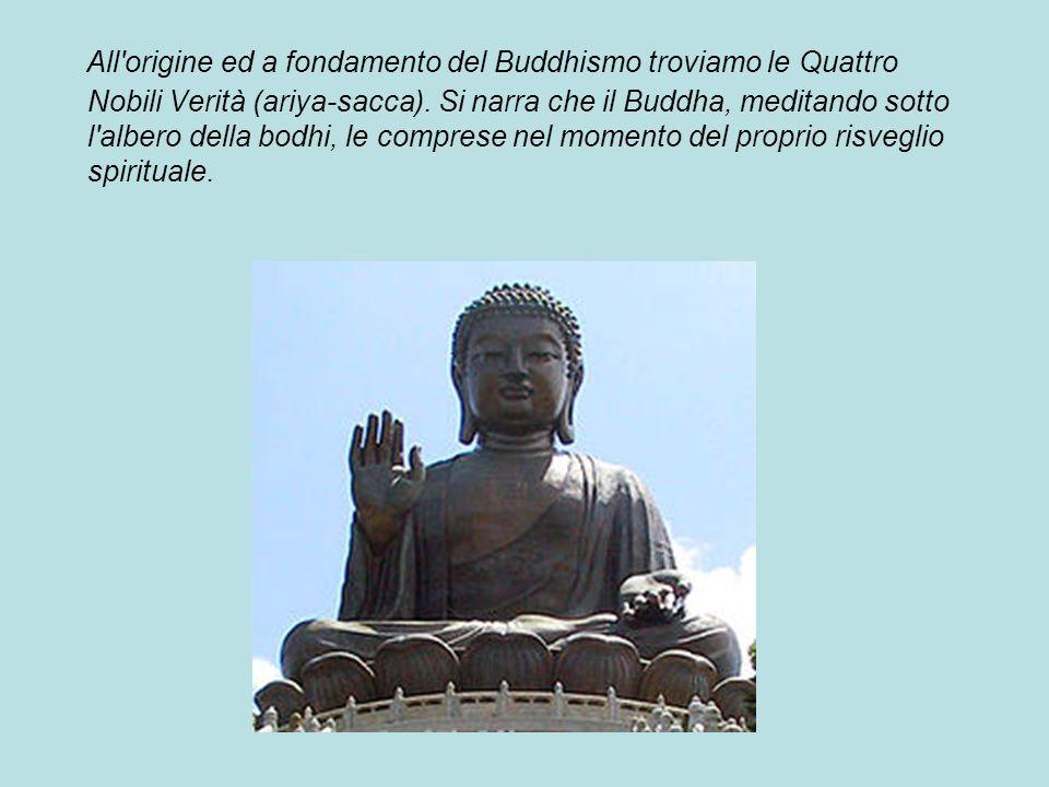 All origine ed a fondamento del Buddhismo troviamo le Quattro Nobili Verità (ariya-sacca).