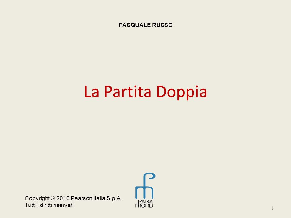 La Partita Doppia 1 PASQUALE RUSSO Copyright © 2010 Pearson Italia S.p.A. Tutti i diritti riservati
