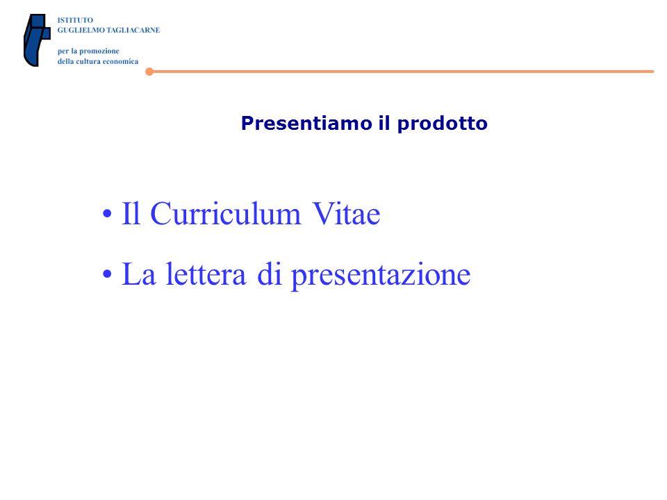 Presentiamo il prodotto Il Curriculum Vitae La lettera di presentazione