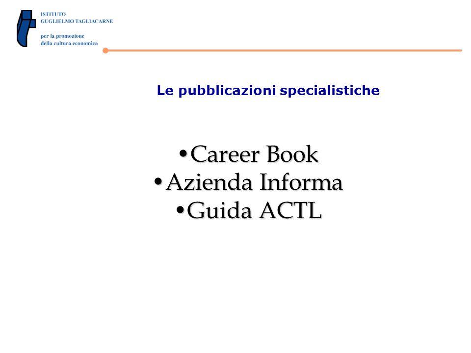 Le pubblicazioni specialistiche Career BookCareer Book Azienda InformaAzienda Informa Guida ACTLGuida ACTL