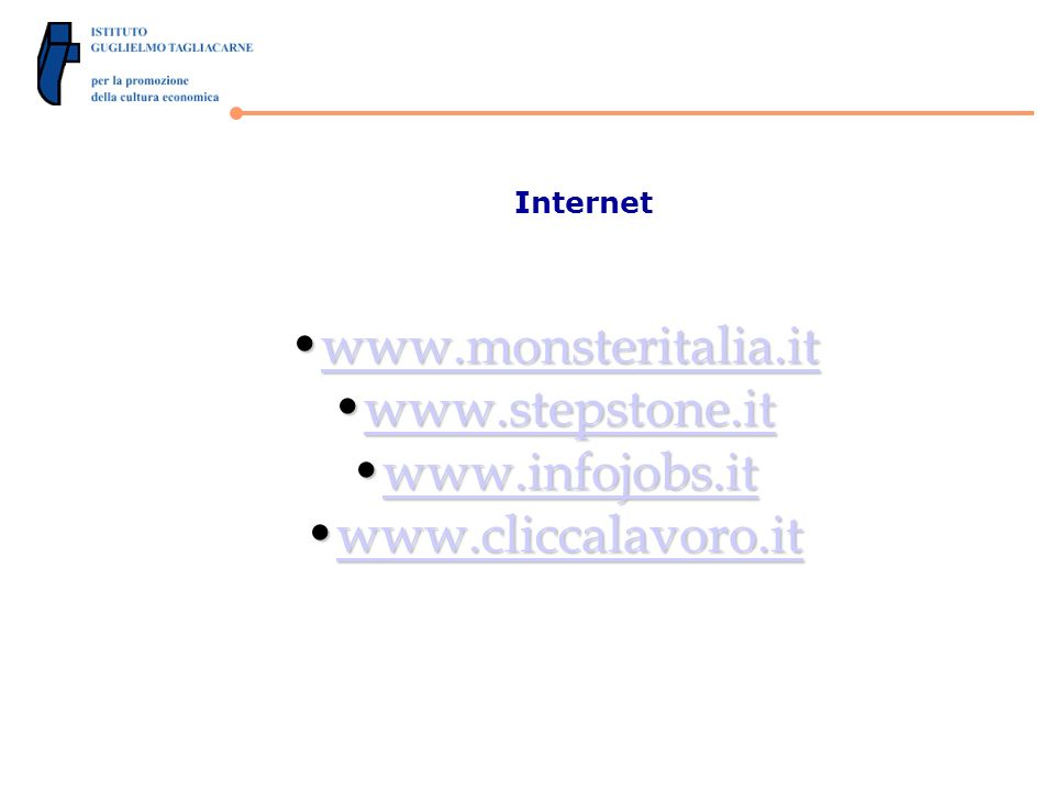 Internet www.monsteritalia.itwww.monsteritalia.itwww.monsteritalia.it www.stepstone.itwww.stepstone.itwww.stepstone.it www.infojobs.itwww.infojobs.itwww.infojobs.it www.cliccalavoro.itwww.cliccalavoro.itwww.cliccalavoro.it